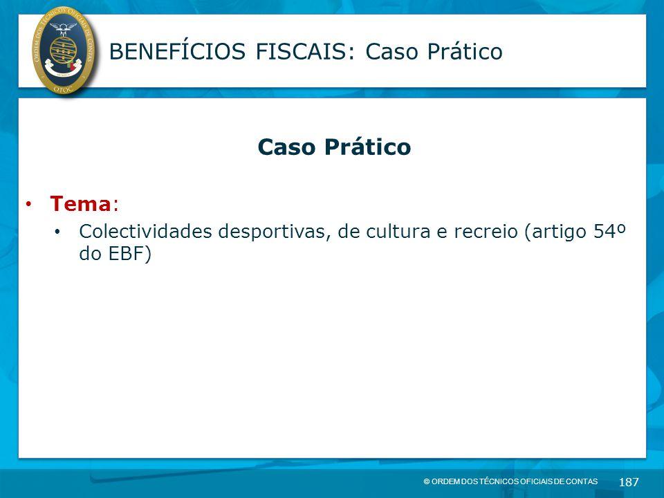© ORDEM DOS TÉCNICOS OFICIAIS DE CONTAS 187 BENEFÍCIOS FISCAIS: Caso Prático Caso Prático Tema: Colectividades desportivas, de cultura e recreio (arti