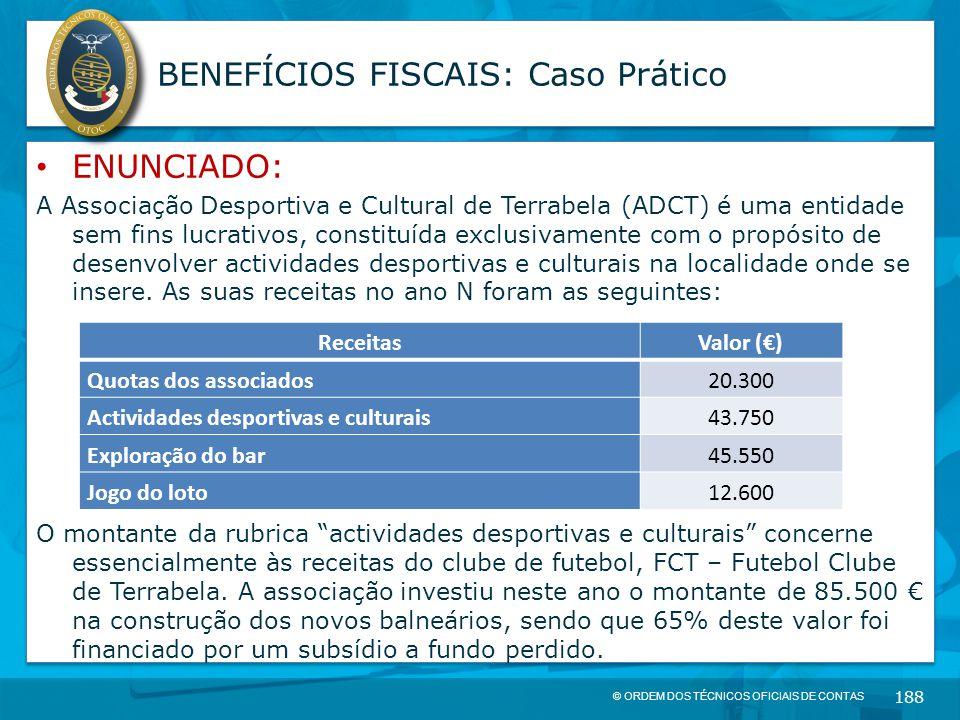 © ORDEM DOS TÉCNICOS OFICIAIS DE CONTAS 188 BENEFÍCIOS FISCAIS: Caso Prático ENUNCIADO: A Associação Desportiva e Cultural de Terrabela (ADCT) é uma e