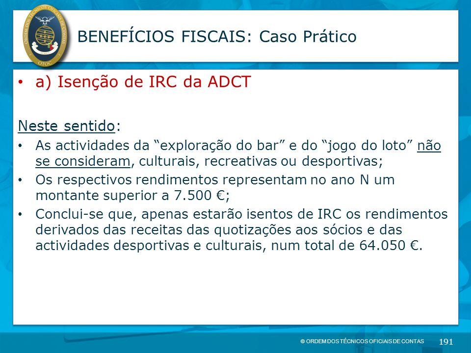 """© ORDEM DOS TÉCNICOS OFICIAIS DE CONTAS 191 BENEFÍCIOS FISCAIS: Caso Prático a) Isenção de IRC da ADCT Neste sentido: As actividades da """"exploração do"""