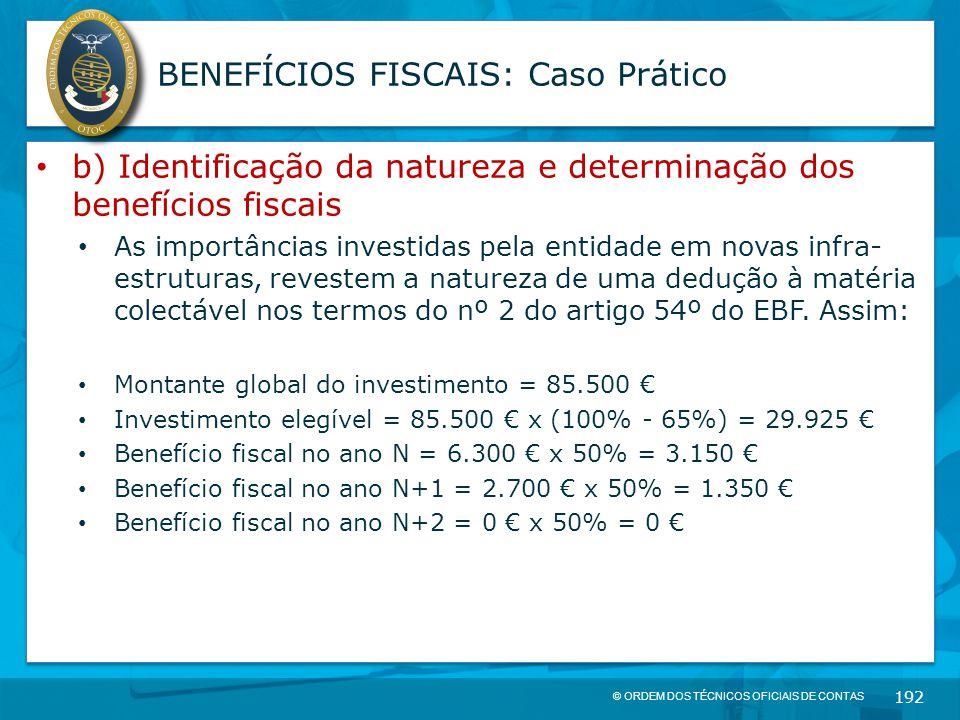 © ORDEM DOS TÉCNICOS OFICIAIS DE CONTAS 192 BENEFÍCIOS FISCAIS: Caso Prático b) Identificação da natureza e determinação dos benefícios fiscais As imp