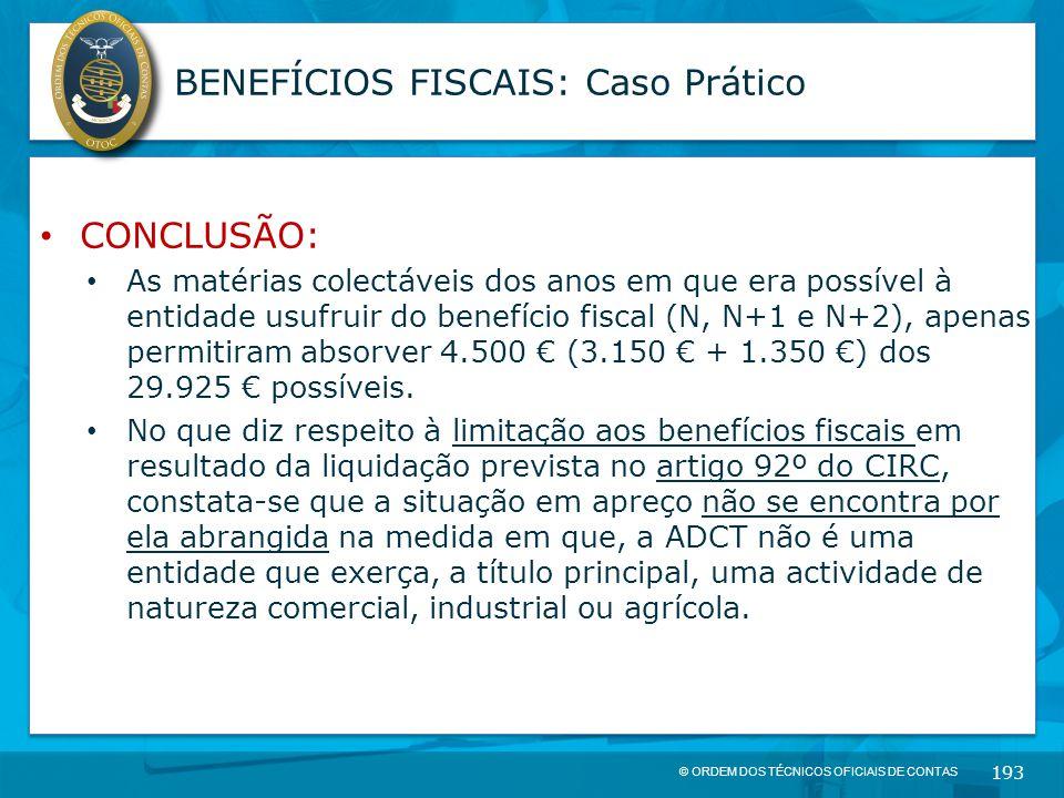 © ORDEM DOS TÉCNICOS OFICIAIS DE CONTAS 193 BENEFÍCIOS FISCAIS: Caso Prático CONCLUSÃO: As matérias colectáveis dos anos em que era possível à entidad