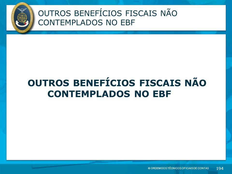 © ORDEM DOS TÉCNICOS OFICIAIS DE CONTAS 194 OUTROS BENEFÍCIOS FISCAIS NÃO CONTEMPLADOS NO EBF