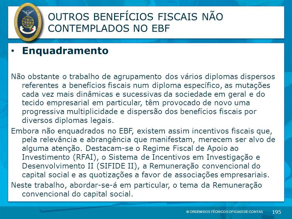 © ORDEM DOS TÉCNICOS OFICIAIS DE CONTAS 195 OUTROS BENEFÍCIOS FISCAIS NÃO CONTEMPLADOS NO EBF Enquadramento Não obstante o trabalho de agrupamento dos