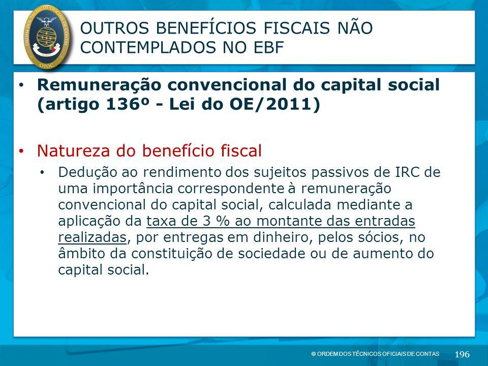 © ORDEM DOS TÉCNICOS OFICIAIS DE CONTAS 196 OUTROS BENEFÍCIOS FISCAIS NÃO CONTEMPLADOS NO EBF Remuneração convencional do capital social (artigo 136º
