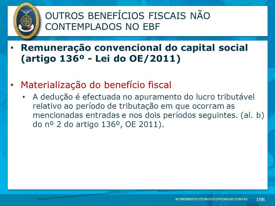 © ORDEM DOS TÉCNICOS OFICIAIS DE CONTAS 198 OUTROS BENEFÍCIOS FISCAIS NÃO CONTEMPLADOS NO EBF Remuneração convencional do capital social (artigo 136º