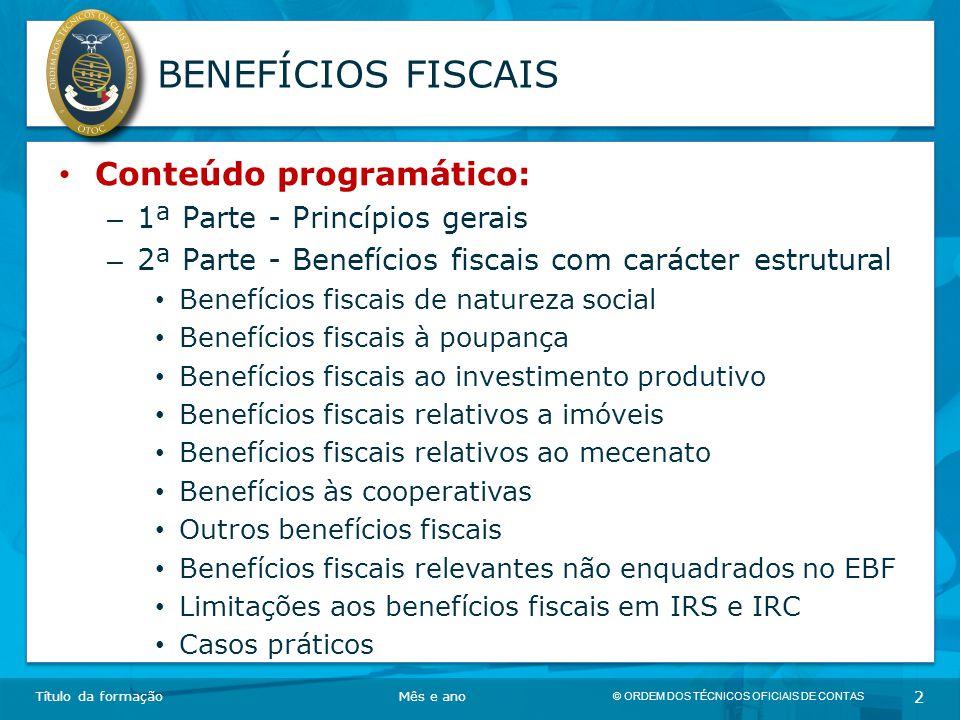 © ORDEM DOS TÉCNICOS OFICIAIS DE CONTAS 2 BENEFÍCIOS FISCAIS Conteúdo programático: – 1ª Parte - Princípios gerais – 2ª Parte - Benefícios fiscais com