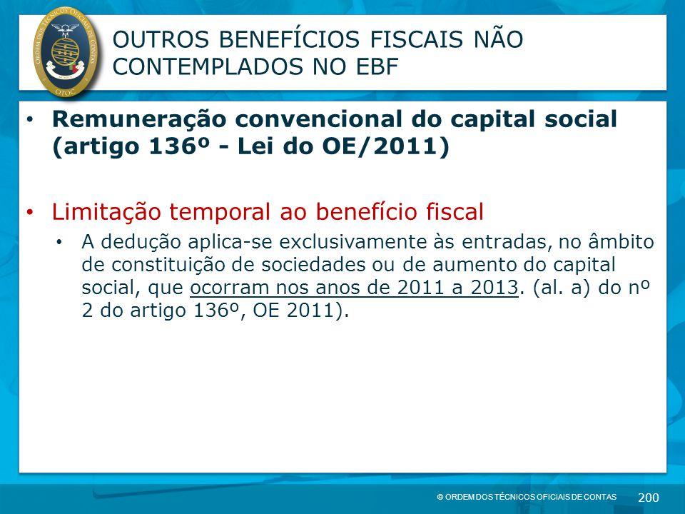 © ORDEM DOS TÉCNICOS OFICIAIS DE CONTAS 200 OUTROS BENEFÍCIOS FISCAIS NÃO CONTEMPLADOS NO EBF Remuneração convencional do capital social (artigo 136º