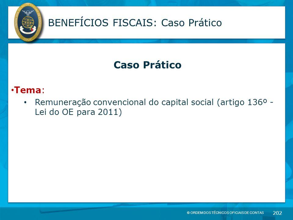 © ORDEM DOS TÉCNICOS OFICIAIS DE CONTAS 202 BENEFÍCIOS FISCAIS: Caso Prático Caso Prático Tema: Remuneração convencional do capital social (artigo 136