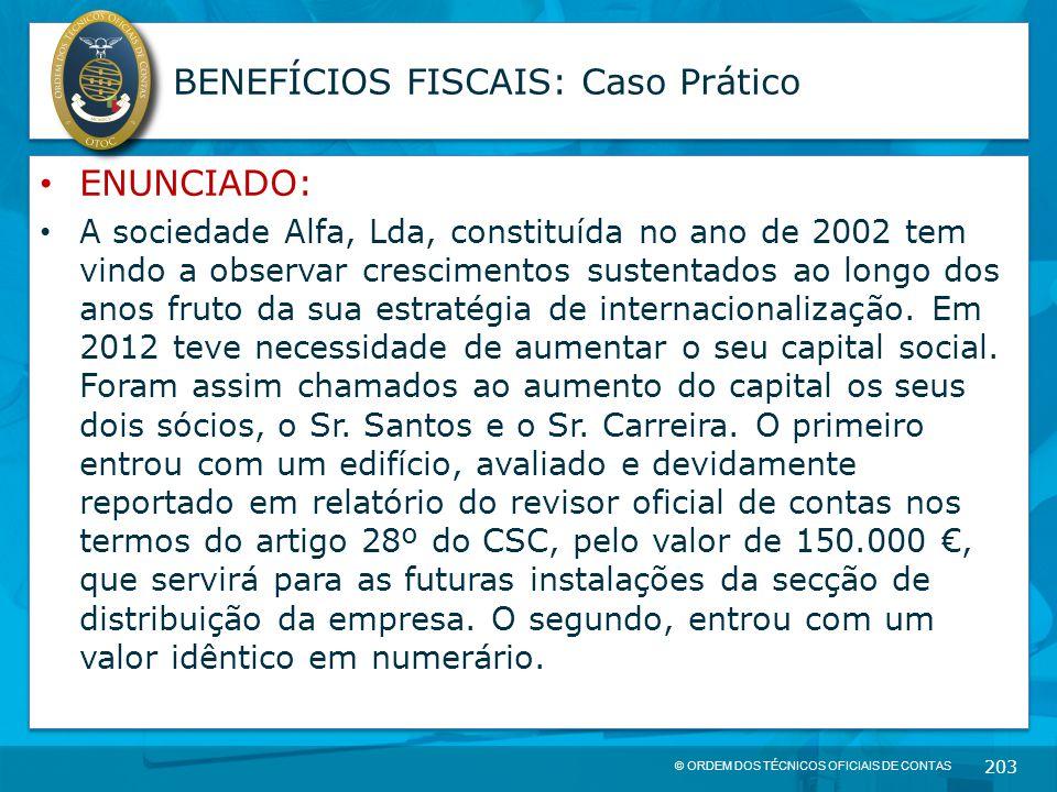 © ORDEM DOS TÉCNICOS OFICIAIS DE CONTAS 203 BENEFÍCIOS FISCAIS: Caso Prático ENUNCIADO: A sociedade Alfa, Lda, constituída no ano de 2002 tem vindo a
