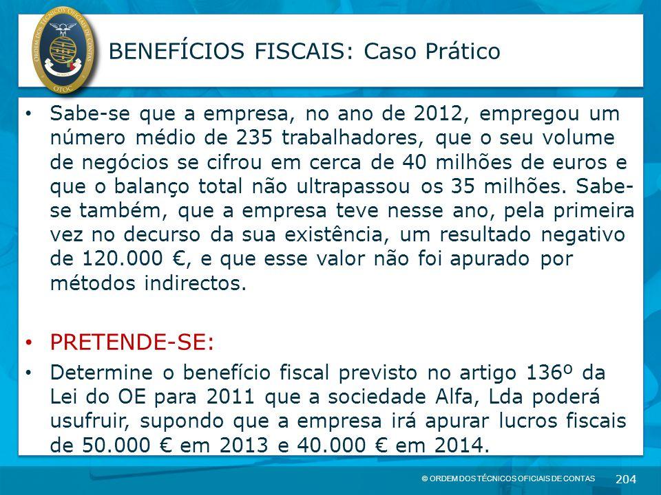 © ORDEM DOS TÉCNICOS OFICIAIS DE CONTAS 204 BENEFÍCIOS FISCAIS: Caso Prático Sabe-se que a empresa, no ano de 2012, empregou um número médio de 235 tr
