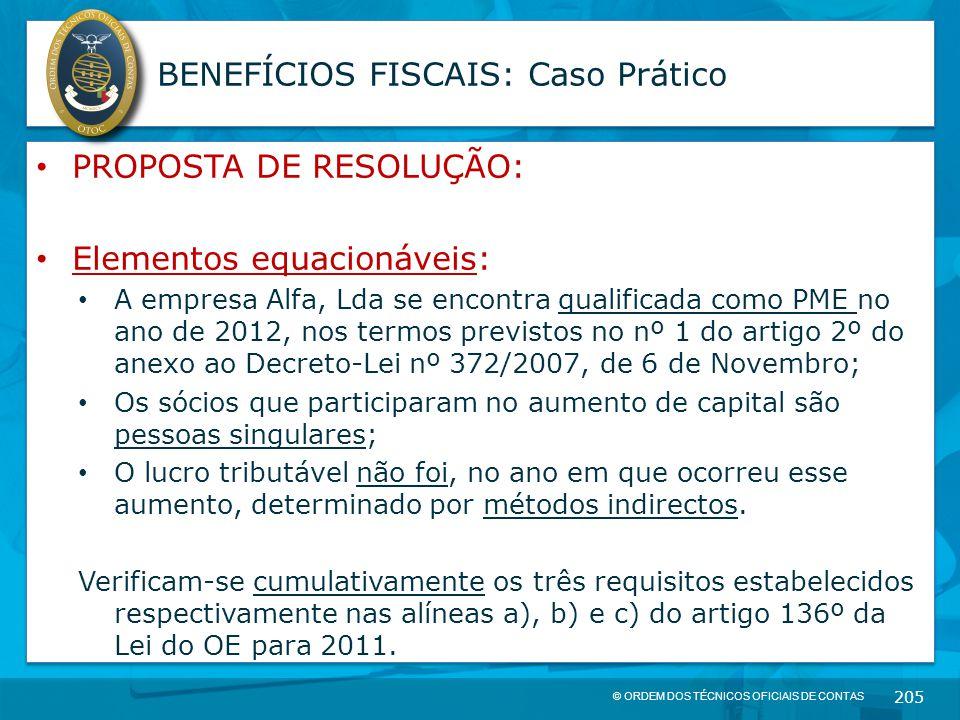 © ORDEM DOS TÉCNICOS OFICIAIS DE CONTAS 205 BENEFÍCIOS FISCAIS: Caso Prático PROPOSTA DE RESOLUÇÃO: Elementos equacionáveis: A empresa Alfa, Lda se en