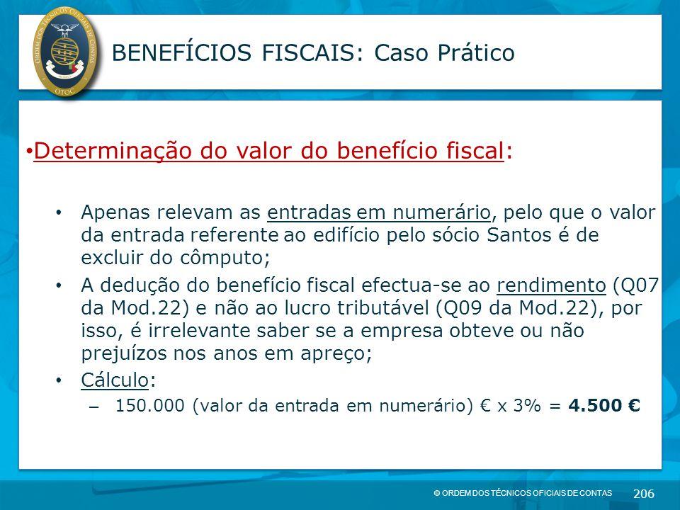 © ORDEM DOS TÉCNICOS OFICIAIS DE CONTAS 206 BENEFÍCIOS FISCAIS: Caso Prático Determinação do valor do benefício fiscal: Apenas relevam as entradas em