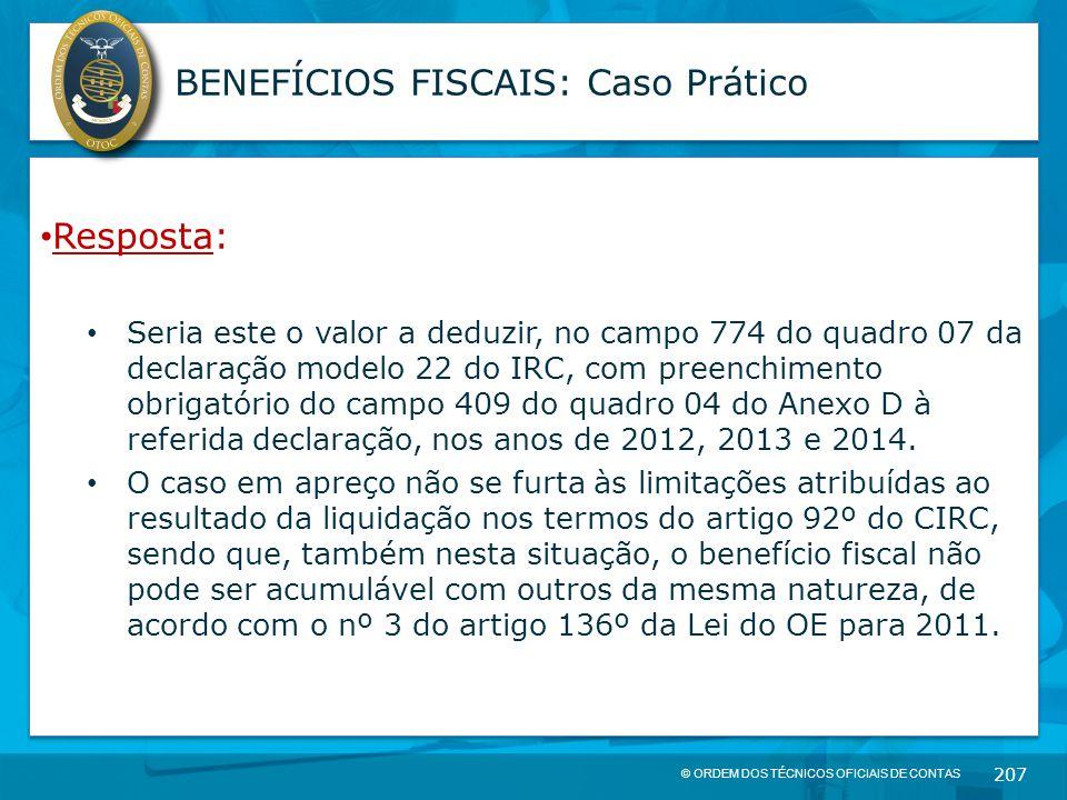 © ORDEM DOS TÉCNICOS OFICIAIS DE CONTAS 207 BENEFÍCIOS FISCAIS: Caso Prático Resposta: Seria este o valor a deduzir, no campo 774 do quadro 07 da decl