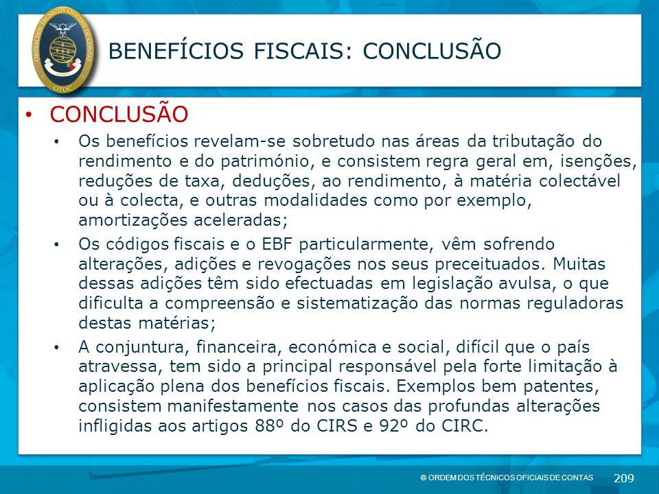 © ORDEM DOS TÉCNICOS OFICIAIS DE CONTAS 209 BENEFÍCIOS FISCAIS: CONCLUSÃO CONCLUSÃO Os benefícios revelam-se sobretudo nas áreas da tributação do rend