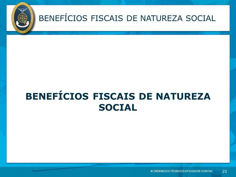 © ORDEM DOS TÉCNICOS OFICIAIS DE CONTAS 21 BENEFÍCIOS FISCAIS DE NATUREZA SOCIAL