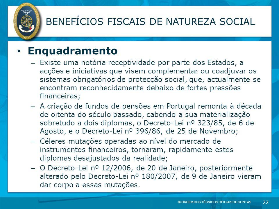 © ORDEM DOS TÉCNICOS OFICIAIS DE CONTAS 22 BENEFÍCIOS FISCAIS DE NATUREZA SOCIAL Enquadramento – Existe uma notória receptividade por parte dos Estado