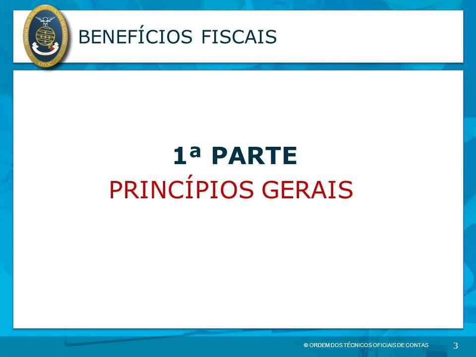 © ORDEM DOS TÉCNICOS OFICIAIS DE CONTAS 3 BENEFÍCIOS FISCAIS 1ª PARTE PRINCÍPIOS GERAIS