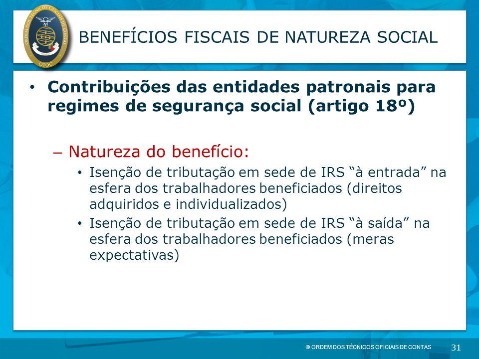 © ORDEM DOS TÉCNICOS OFICIAIS DE CONTAS 31 BENEFÍCIOS FISCAIS DE NATUREZA SOCIAL Contribuições das entidades patronais para regimes de segurança socia