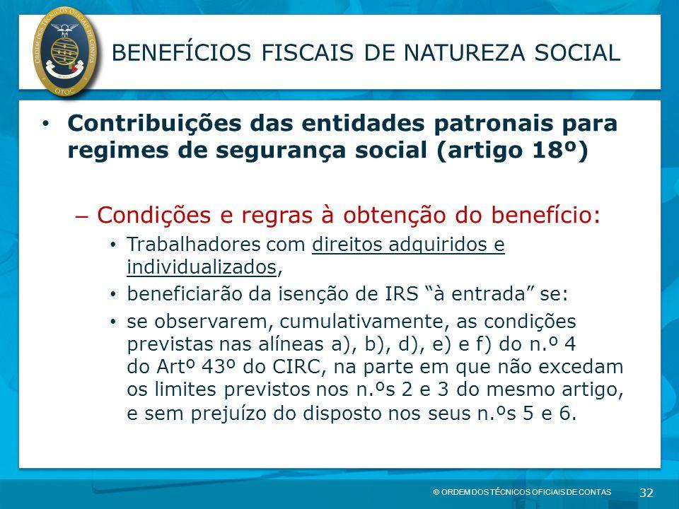 © ORDEM DOS TÉCNICOS OFICIAIS DE CONTAS 32 BENEFÍCIOS FISCAIS DE NATUREZA SOCIAL Contribuições das entidades patronais para regimes de segurança socia