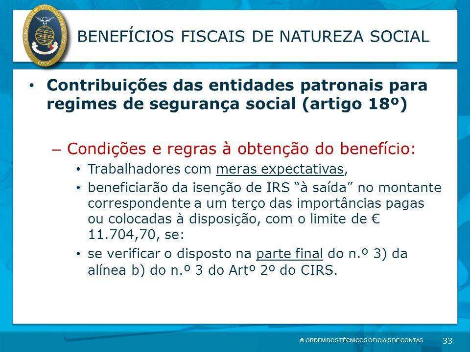 © ORDEM DOS TÉCNICOS OFICIAIS DE CONTAS 33 BENEFÍCIOS FISCAIS DE NATUREZA SOCIAL Contribuições das entidades patronais para regimes de segurança socia
