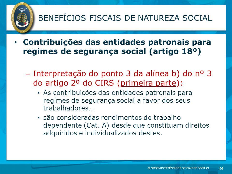 © ORDEM DOS TÉCNICOS OFICIAIS DE CONTAS 34 BENEFÍCIOS FISCAIS DE NATUREZA SOCIAL Contribuições das entidades patronais para regimes de segurança socia