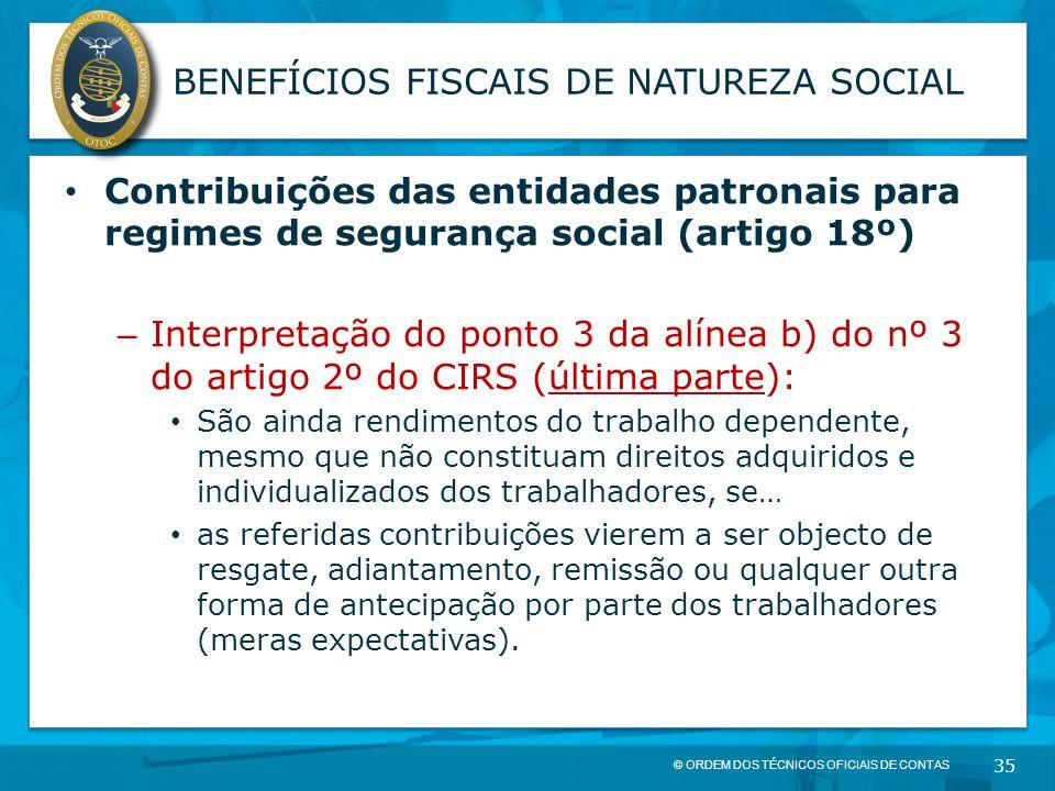 © ORDEM DOS TÉCNICOS OFICIAIS DE CONTAS 35 BENEFÍCIOS FISCAIS DE NATUREZA SOCIAL Contribuições das entidades patronais para regimes de segurança socia
