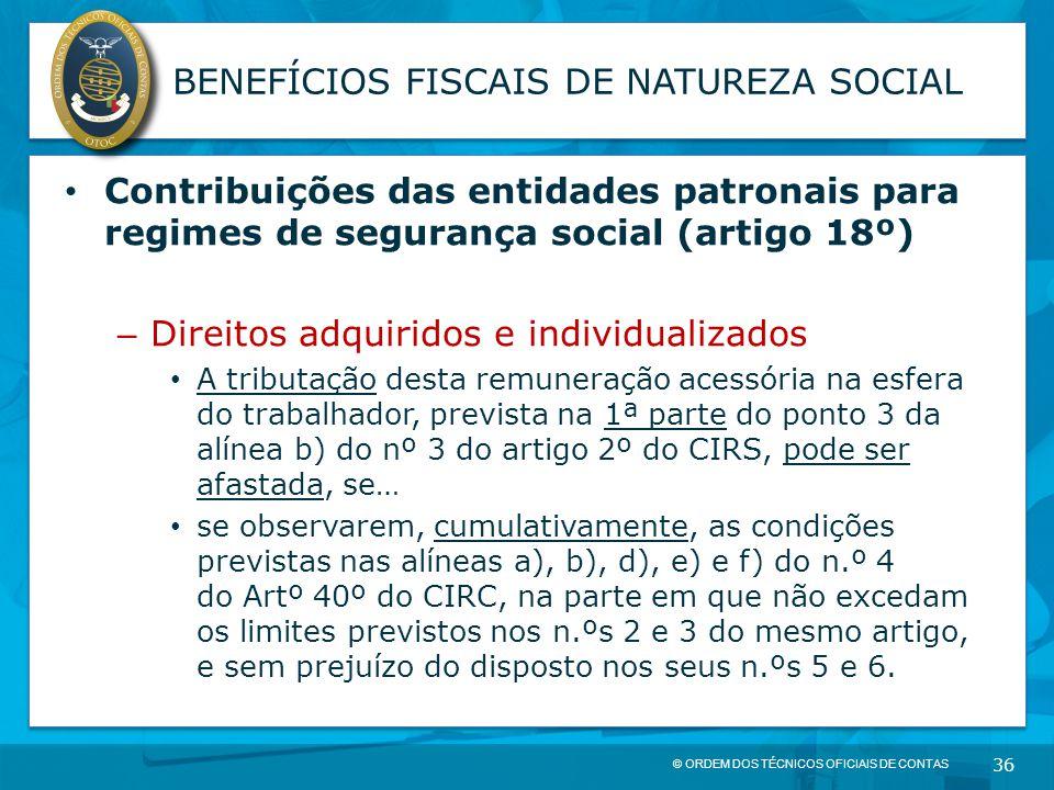 © ORDEM DOS TÉCNICOS OFICIAIS DE CONTAS 36 BENEFÍCIOS FISCAIS DE NATUREZA SOCIAL Contribuições das entidades patronais para regimes de segurança socia