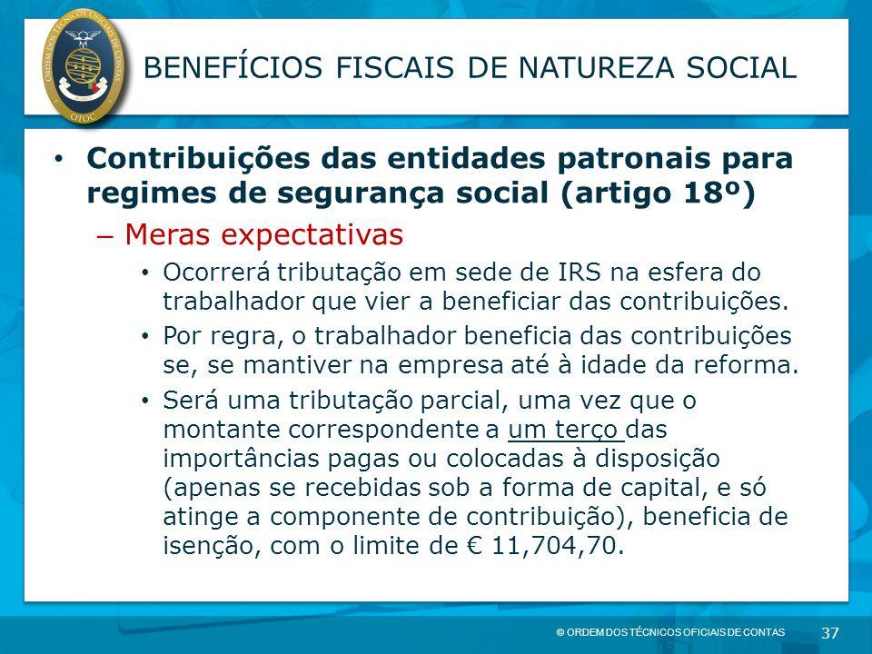 © ORDEM DOS TÉCNICOS OFICIAIS DE CONTAS 37 BENEFÍCIOS FISCAIS DE NATUREZA SOCIAL Contribuições das entidades patronais para regimes de segurança socia