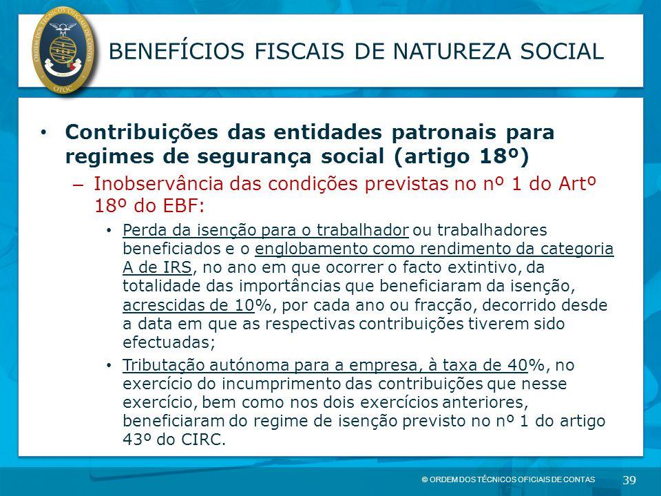 © ORDEM DOS TÉCNICOS OFICIAIS DE CONTAS 39 BENEFÍCIOS FISCAIS DE NATUREZA SOCIAL Contribuições das entidades patronais para regimes de segurança socia