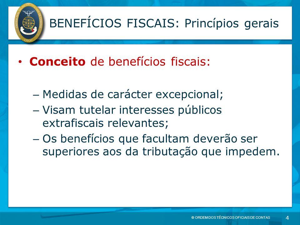 © ORDEM DOS TÉCNICOS OFICIAIS DE CONTAS 4 BENEFÍCIOS FISCAIS: Princípios gerais Conceito de benefícios fiscais: – Medidas de carácter excepcional; – V
