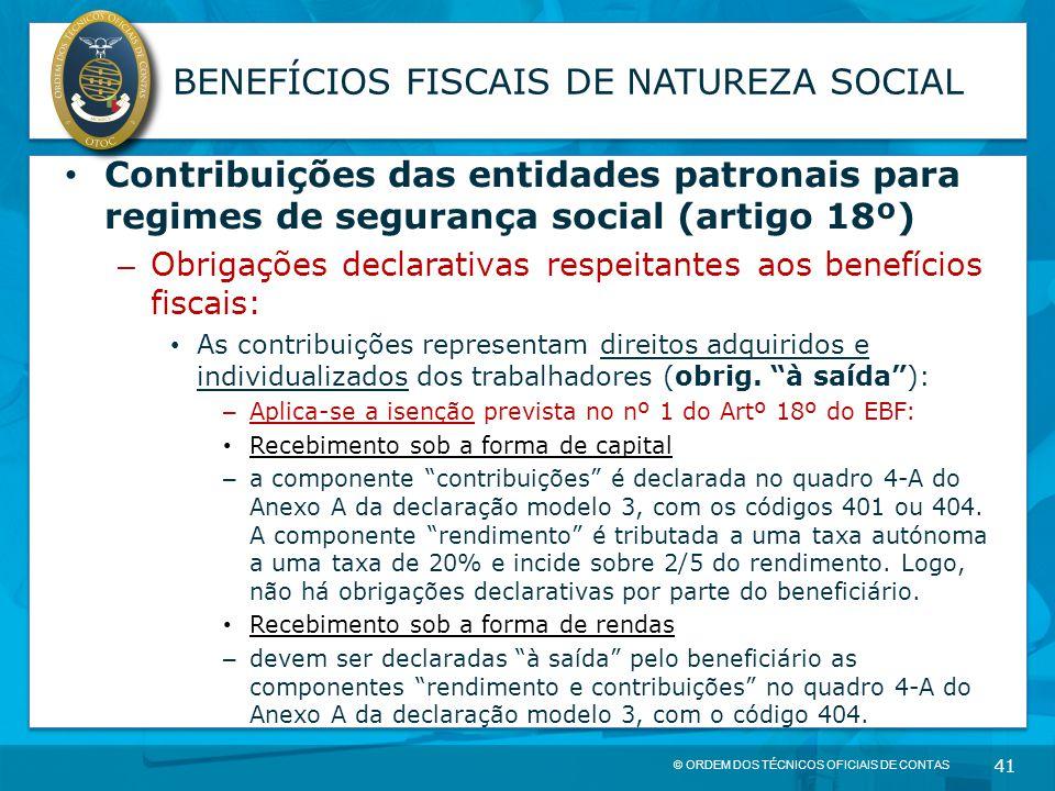 © ORDEM DOS TÉCNICOS OFICIAIS DE CONTAS 41 BENEFÍCIOS FISCAIS DE NATUREZA SOCIAL Contribuições das entidades patronais para regimes de segurança socia