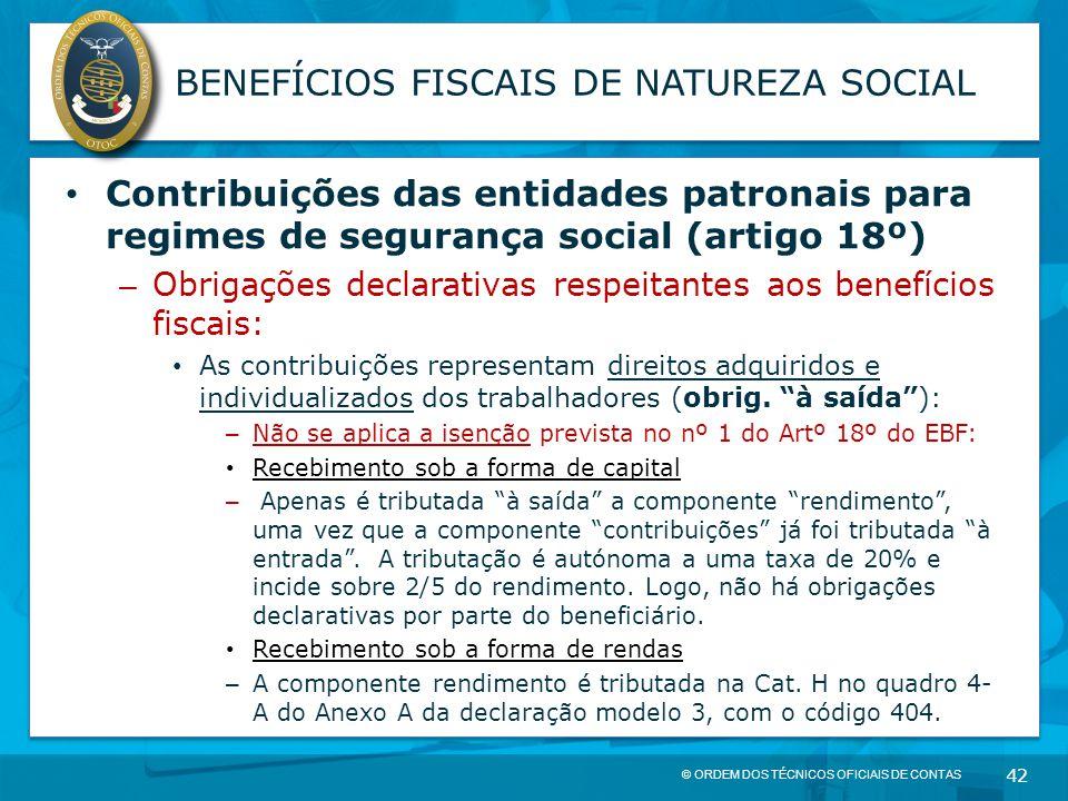 © ORDEM DOS TÉCNICOS OFICIAIS DE CONTAS 42 BENEFÍCIOS FISCAIS DE NATUREZA SOCIAL Contribuições das entidades patronais para regimes de segurança socia