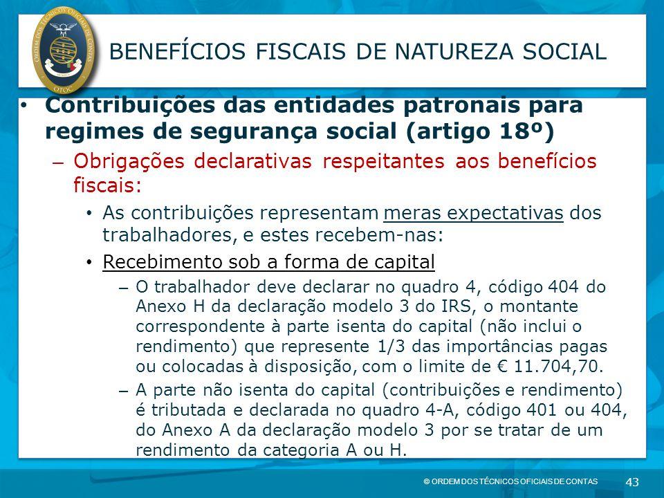 © ORDEM DOS TÉCNICOS OFICIAIS DE CONTAS 43 BENEFÍCIOS FISCAIS DE NATUREZA SOCIAL Contribuições das entidades patronais para regimes de segurança socia