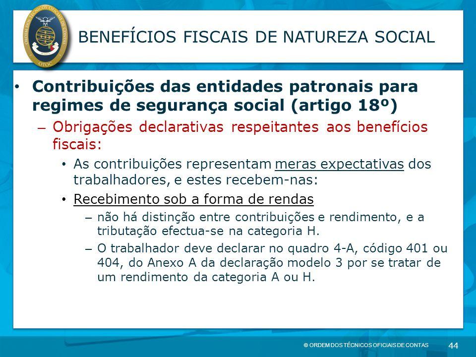 © ORDEM DOS TÉCNICOS OFICIAIS DE CONTAS 44 BENEFÍCIOS FISCAIS DE NATUREZA SOCIAL Contribuições das entidades patronais para regimes de segurança socia