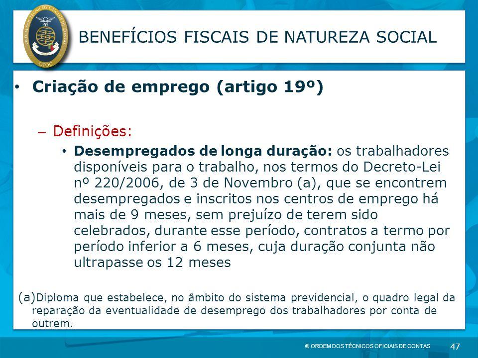 © ORDEM DOS TÉCNICOS OFICIAIS DE CONTAS 47 BENEFÍCIOS FISCAIS DE NATUREZA SOCIAL Criação de emprego (artigo 19º) – Definições: Desempregados de longa