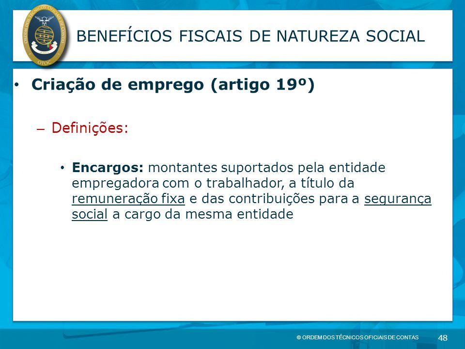 © ORDEM DOS TÉCNICOS OFICIAIS DE CONTAS 48 BENEFÍCIOS FISCAIS DE NATUREZA SOCIAL Criação de emprego (artigo 19º) – Definições: Encargos: montantes sup