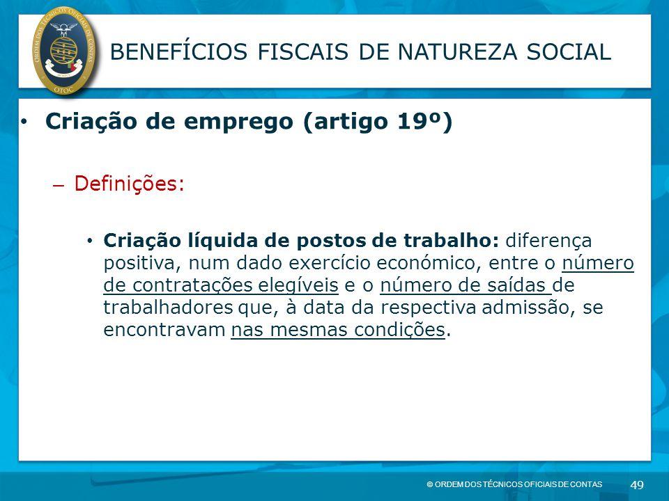 © ORDEM DOS TÉCNICOS OFICIAIS DE CONTAS 49 BENEFÍCIOS FISCAIS DE NATUREZA SOCIAL Criação de emprego (artigo 19º) – Definições: Criação líquida de post