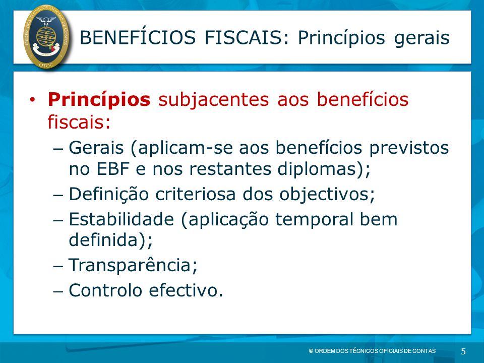 © ORDEM DOS TÉCNICOS OFICIAIS DE CONTAS 5 BENEFÍCIOS FISCAIS: Princípios gerais Princípios subjacentes aos benefícios fiscais: – Gerais (aplicam-se ao