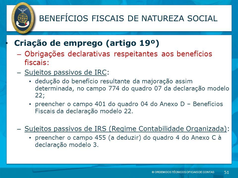 © ORDEM DOS TÉCNICOS OFICIAIS DE CONTAS 51 BENEFÍCIOS FISCAIS DE NATUREZA SOCIAL Criação de emprego (artigo 19º) – Obrigações declarativas respeitante