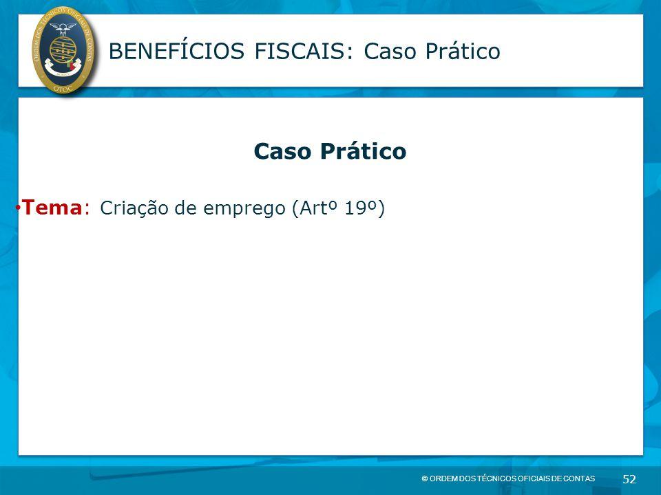© ORDEM DOS TÉCNICOS OFICIAIS DE CONTAS 52 BENEFÍCIOS FISCAIS: Caso Prático Caso Prático Tema: Criação de emprego (Artº 19º)