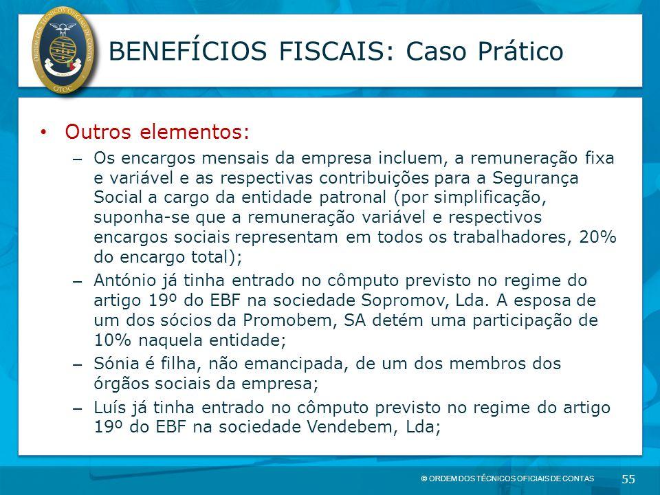 © ORDEM DOS TÉCNICOS OFICIAIS DE CONTAS 55 BENEFÍCIOS FISCAIS: Caso Prático Outros elementos: – Os encargos mensais da empresa incluem, a remuneração