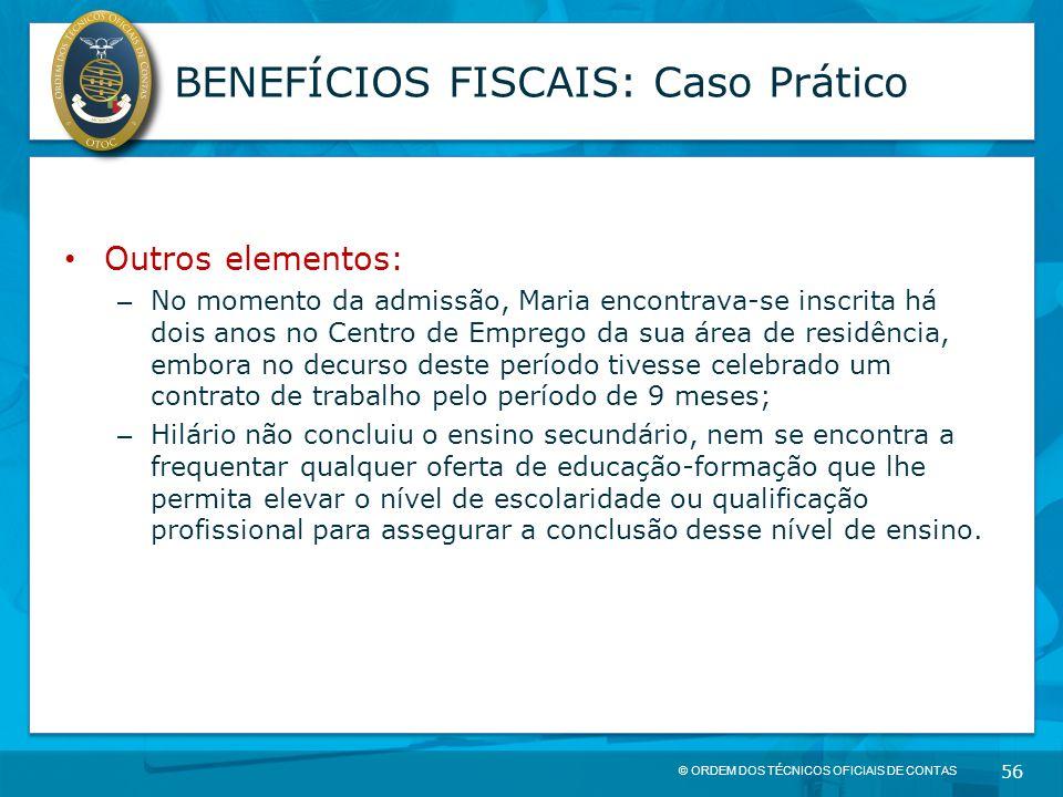 © ORDEM DOS TÉCNICOS OFICIAIS DE CONTAS 56 BENEFÍCIOS FISCAIS: Caso Prático Outros elementos: – No momento da admissão, Maria encontrava-se inscrita h