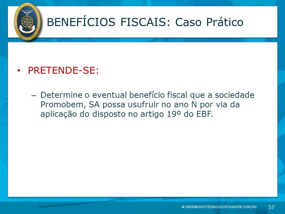 © ORDEM DOS TÉCNICOS OFICIAIS DE CONTAS 57 BENEFÍCIOS FISCAIS: Caso Prático PRETENDE-SE: – Determine o eventual benefício fiscal que a sociedade Promo