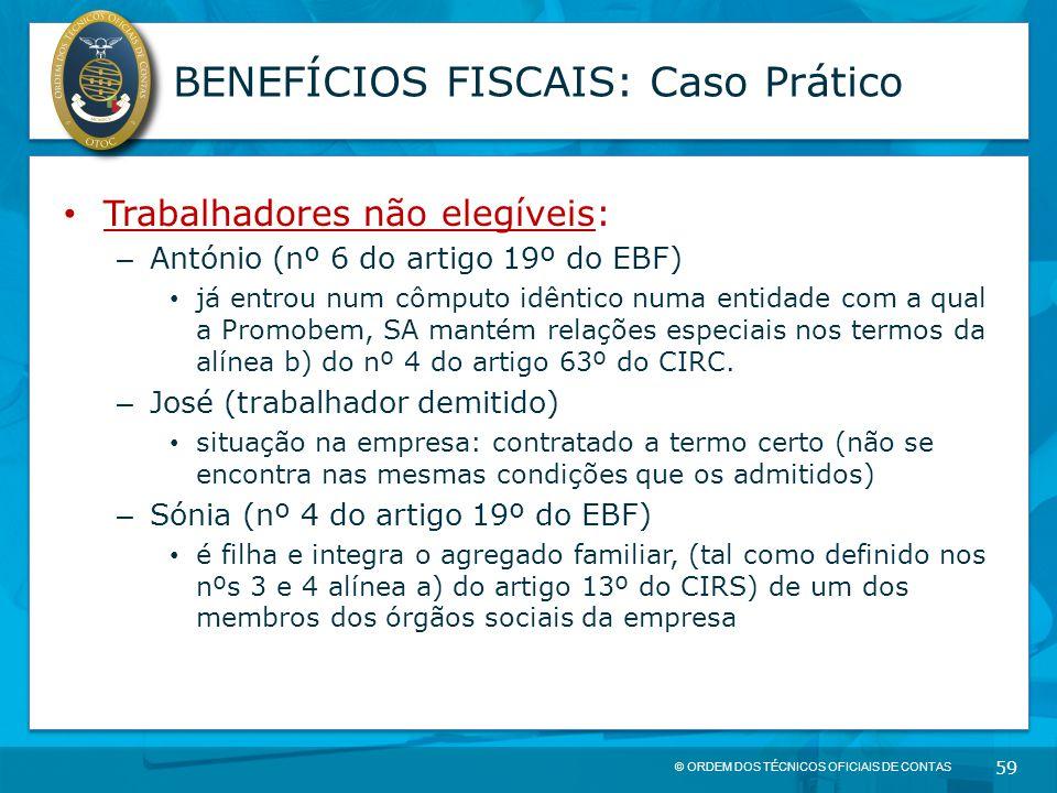 © ORDEM DOS TÉCNICOS OFICIAIS DE CONTAS 59 BENEFÍCIOS FISCAIS: Caso Prático Trabalhadores não elegíveis: – António (nº 6 do artigo 19º do EBF) já entr