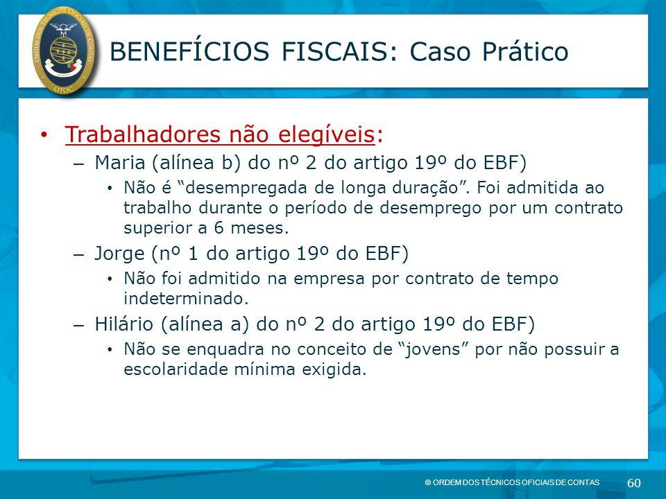 © ORDEM DOS TÉCNICOS OFICIAIS DE CONTAS 60 BENEFÍCIOS FISCAIS: Caso Prático Trabalhadores não elegíveis: – Maria (alínea b) do nº 2 do artigo 19º do E