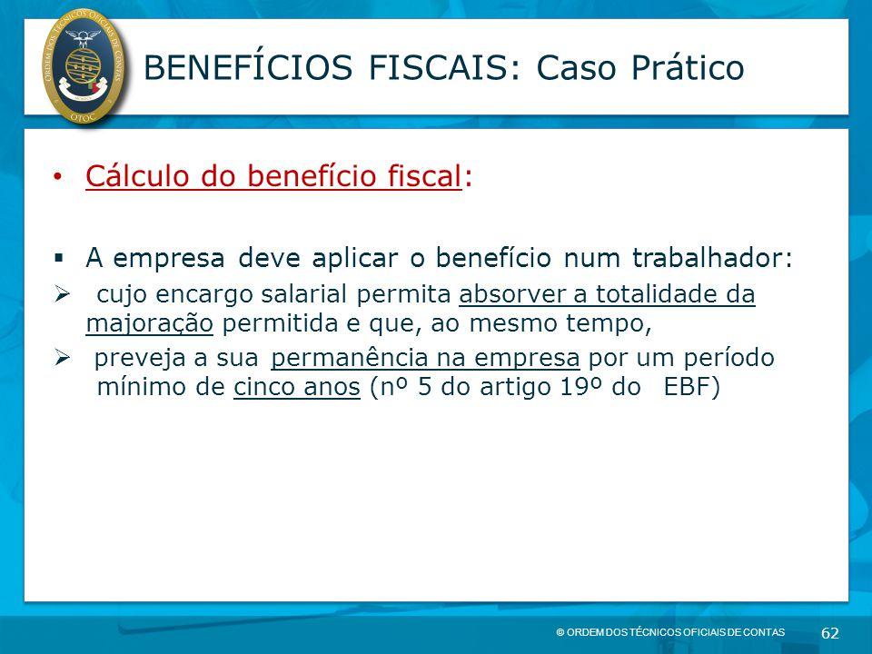 © ORDEM DOS TÉCNICOS OFICIAIS DE CONTAS 62 BENEFÍCIOS FISCAIS: Caso Prático Cálculo do benefício fiscal:  A empresa deve aplicar o benefício num trab