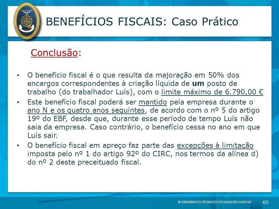 © ORDEM DOS TÉCNICOS OFICIAIS DE CONTAS 65 BENEFÍCIOS FISCAIS: Caso Prático Conclusão: O benefício fiscal é o que resulta da majoração em 50% dos enca