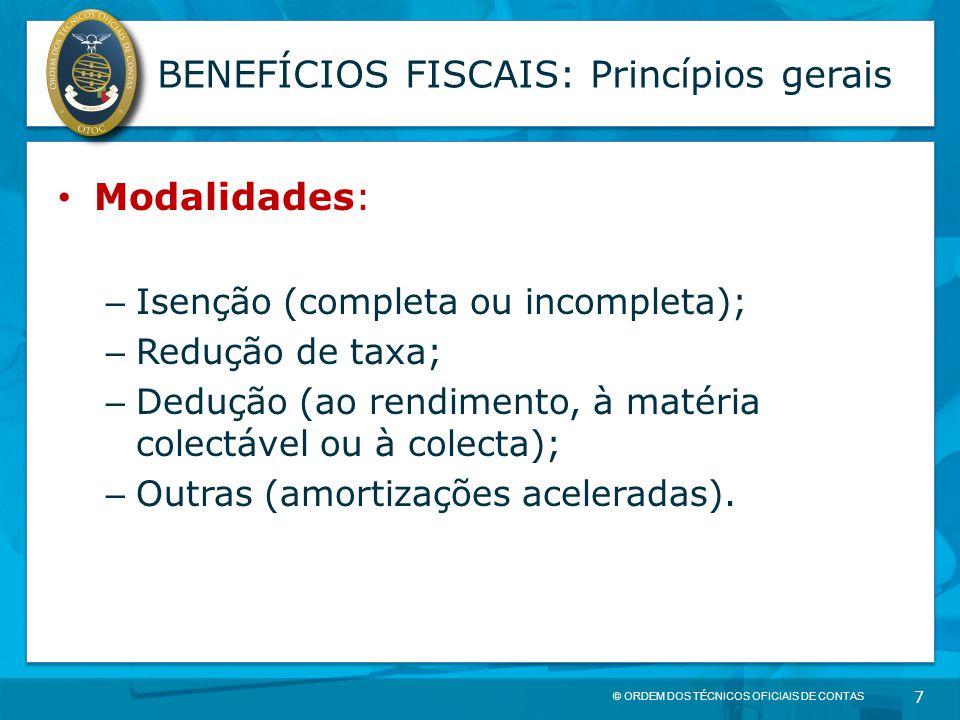 © ORDEM DOS TÉCNICOS OFICIAIS DE CONTAS 7 BENEFÍCIOS FISCAIS: Princípios gerais Modalidades: – Isenção (completa ou incompleta); – Redução de taxa; –