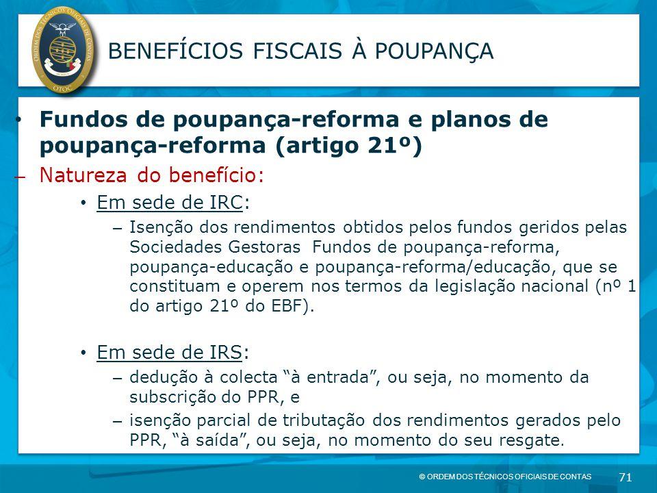 © ORDEM DOS TÉCNICOS OFICIAIS DE CONTAS 71 BENEFÍCIOS FISCAIS À POUPANÇA Fundos de poupança-reforma e planos de poupança-reforma (artigo 21º) – Nature