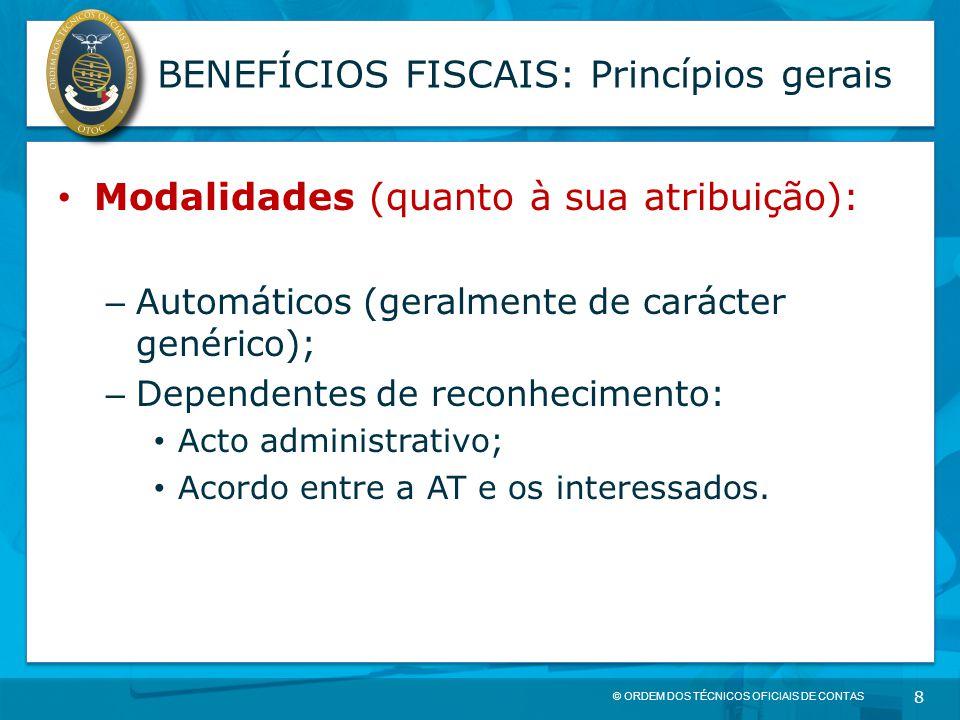 © ORDEM DOS TÉCNICOS OFICIAIS DE CONTAS 8 BENEFÍCIOS FISCAIS: Princípios gerais Modalidades (quanto à sua atribuição): – Automáticos (geralmente de ca
